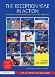 The Reception Year in Action, Revised and Updated : A Month-By-month Guide to Success in the Classroom, Ephgrave, Anna, 0415659736