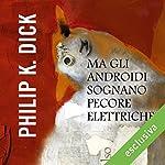 Ma gli androidi sognano pecore elettriche? | Philip K. Dick