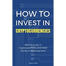 Cryptocurrency Investment: How to Analyze Cryptocurrencies and Make Money in the Long-term