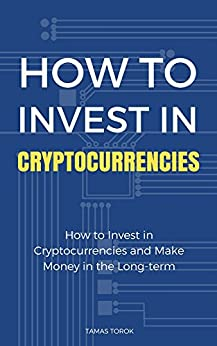 Cryptocurrency Investment: How to Pick the Winning Cryptocurrencies and Make Money in the Long-term by [Torok, Tamas]