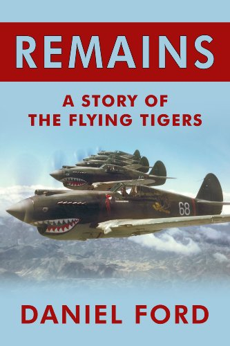 Remains: A Story of the Flying Tigers, Gallant Mercenaries Who Won Immortality Defending Burma and China from Japanese ()
