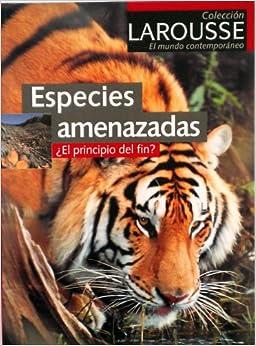 Book Especies Amenazadas: El Principio Del Fin? (Larousse El Mundo Contemporaneo)