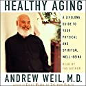 Healthy Aging: A Lifelong Guide to Your Physical and Spiritual Well-being Audiobook by Andrew Weil Narrated by Andrew Weil