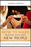 img - for How to Make Friends And Meet New People: Easy Ways On How To Stop Worrying And Start Living, Handling People And Build Healthy Relationships. book / textbook / text book