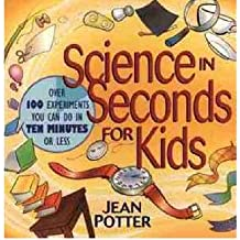 BY Potter, Jean ( Author ) [{ Science in Seconds for Kids: Over 100 Experiments You Can Do in Ten Minutes or Less By Potter, Jean ( Author ) Feb - 06- 1995 ( Paperback ) } ]