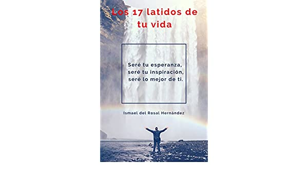 Los 17 latidos de tu vida (Spanish Edition) - Kindle edition by Ismael del Rosal Hernández. Literature & Fiction Kindle eBooks @ Amazon.com.