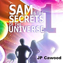 Sam & the Secrets of the Universe: Monad: Sam & the Secrets of the Universe, Book One Audiobook by JP Cawood Narrated by Nicholas Flesher