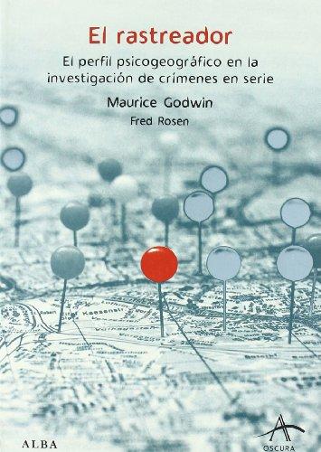 El rastreador: El perfil psicogeográfico de la investigación de crímenes en serie (Oscura) por Maurice Godwin,Fred Rosen,Cardeñoso Sáenz de Miera, Concha