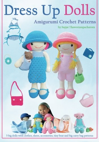 Dress Up Dolls Amigurumi Crochet Patterns: 5 big dolls with clothes, shoes, accessories, tiny bear and big carry bag patterns (Sayjai