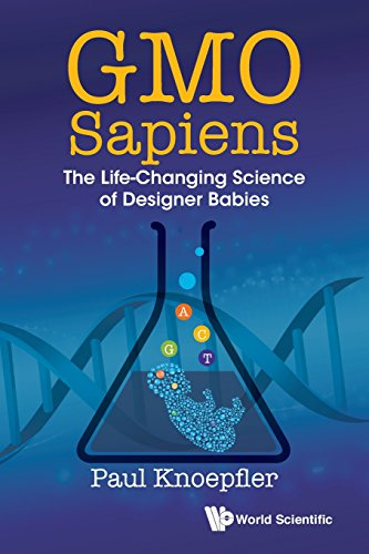 GMO Sapiens: The Life-Changing Science Of Designer Babies