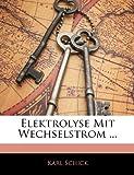 Elektrolyse Mit Wechselstrom, Karl Schick, 1144460891