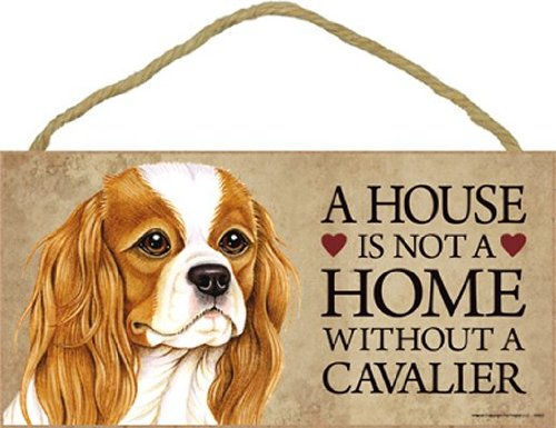 A House is Not a Home Without a Cavalier King Charles Spaniel Sign