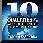 Ten Qualities of the World's Greatest Communicators | Tony Alessandra