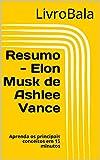 Resumo - Elon Musk de Ashlee Vance: Aprenda os principais conceitos em 15 minutos