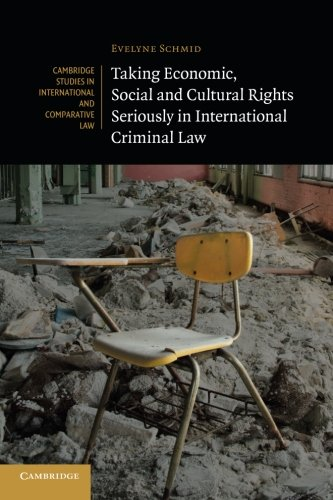 Taking Economic, Social and Cultural Rights Seriously in International Criminal Law (Cambridge Studies in International