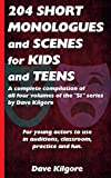 204 Short Monologues and Scenes for Kids and Teens: A complete compilation of all four volumes of the