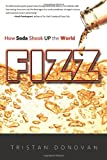 Fizz: How Soda Shook Up the World