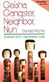 Geisha, Gangster, Neighbor, Nun : Scenes from Japanese Lives, Richie, Donald, 4770015267