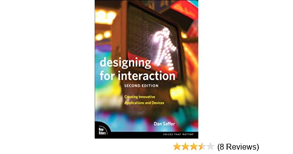 Designing for interaction creating innovative applications and designing for interaction creating innovative applications and devices voices that matter 2 dan saffer ebook amazon fandeluxe Image collections