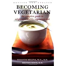 Becoming Vegetarian: The Complete Guide to Adopting a Healthy Vegetarian Diet by Vesanto Melina R. D. (2011-03-01)