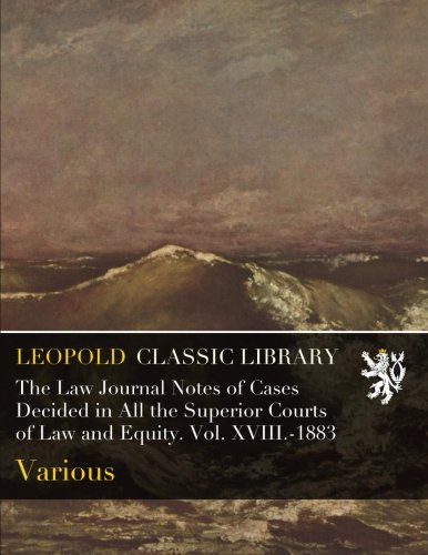 Download The Law Journal Notes of Cases Decided in All the Superior Courts of Law and Equity. Vol. XVIII.-1883 ebook