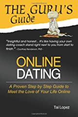 The Guru's Guide: Online Dating: A Proven Step by Step Guide to Meet the Love of Your Life Online (Volume 1) Paperback