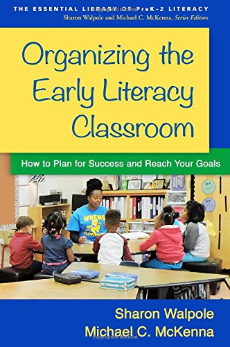 Organizing the Early Literacy Classroom: How to Plan for Success and Reach Your Goals (The Essential Library of PreK-2 Literacy)