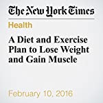 A Diet and Exercise Plan to Lose Weight and Gain Muscle | Gretchen Reynolds