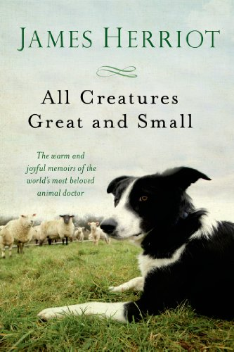 All Creatures Great and Small: The Warm and Joyful Memoirs of the Worlds Most Beloved Animal Doctor cover