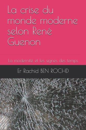 La crise du monde moderne selon René Guenon: La modernité et les signes des temps (French Edition)