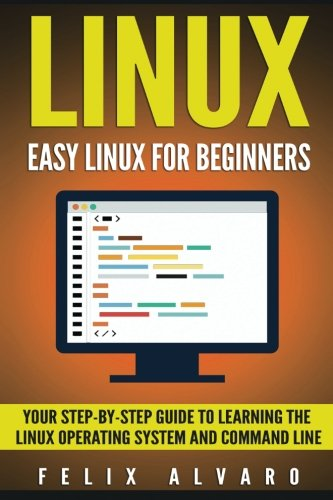 LINUX: Easy Linux For Beginners, Your Step-By-Step Guide To Learning The Linux Operating System And Command Line (Linux Series)