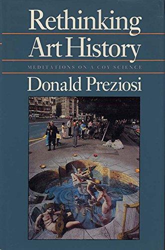Rethinking Art History: Meditations on a Coy Science por Donald Preziosi