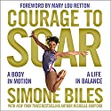 Courage to Soar: A Body in Motion, a Life in Balance Audiobook by Simone Biles Narrated by Imani Parks
