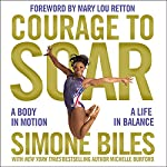 Courage to Soar: A Body in Motion, a Life in Balance | Simone Biles