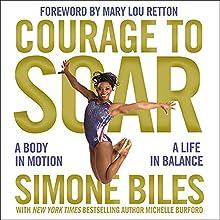Courage to Soar: A Body in Motion, a Life in Balance | Livre audio Auteur(s) : Simone Biles Narrateur(s) : Imani Parks