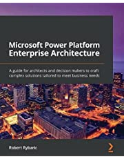 Microsoft Power Platform Enterprise Architecture: A guide for architects and decision makers to craft complex solutions tailored to meet business needs