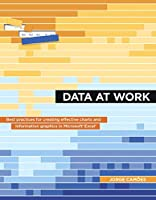 Data at Work: Best practices for creating effective charts and information graphics in Microsoft Excel Front Cover