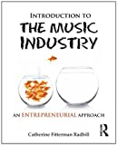 Introduction to the Music Industry: An Entrepreneurial Approach, Catherine Fitterman Radbill, 041589638X