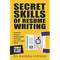 Secrets of Resume Writing: Powerful Resume Writing Skills that Give you the Upper...