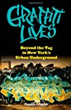 Graffiti Lives : Beyond the Tag in New York's Urban Underground, Snyder, Gregory J., 0814740456