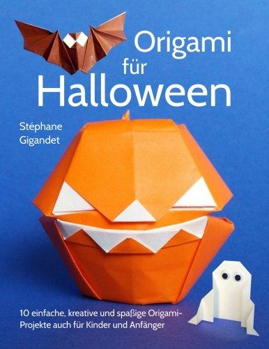 Origami für Halloween: 10 einfache, kreative und spaßige Origami-Projekte auch für Kinder und Anfänger (German Edition) -