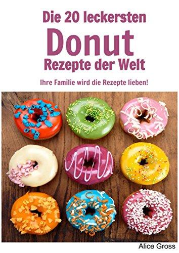 Die 20 leckersten Donut Rezepte der Welt: Ihre Familie wird die Rezepte lieben!