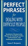 Perfect Phrases for Dealing with Difficult People: Hundreds of Ready-to-Use Phrases for Handling C