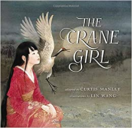 I Hope This Crane Is Just Hiding Other >> The Crane Girl Curtis Manley Lin Wang 9781885008572 Amazon Com