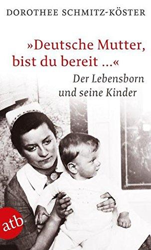 """""""Deutsche Mutter, bist du bereit …"""": Der Lebensborn und seine Kinder"""