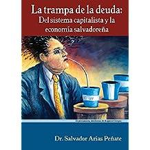 La trampa de la deuda: Del sistema capitalista y la economía salvadoreña (Spanish Edition)