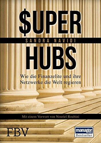 Super-hubs: Wie die Finanzelite und ihre Netzwerke die Welt regieren Gebundenes Buch – 18. Januar 2016 Sandra Navidi Nouriel Roubini FinanzBuch Verlag 389879959X