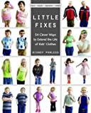 Little Fixes: 54 Clever Ways to Extend the Life of Kids' Clothes • Reuse, recycle, repurpose, restyle