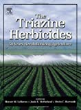 img - for The Triazine Herbicides (Chemicals in Agriculture Series) book / textbook / text book