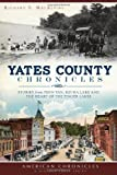 Yates County Chronicles:: Stories from Penn Yan, Keuka Lake and the Heart of the Finger Lakes (American Chronicles (History Press))